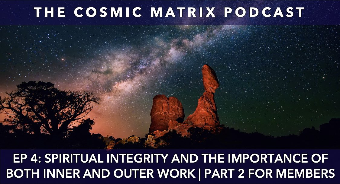 Spiritual Integrity and the Importance of Both Inner and Outer Work  | The Cosmic Matrix Podcast #4 (Part 2 for members)