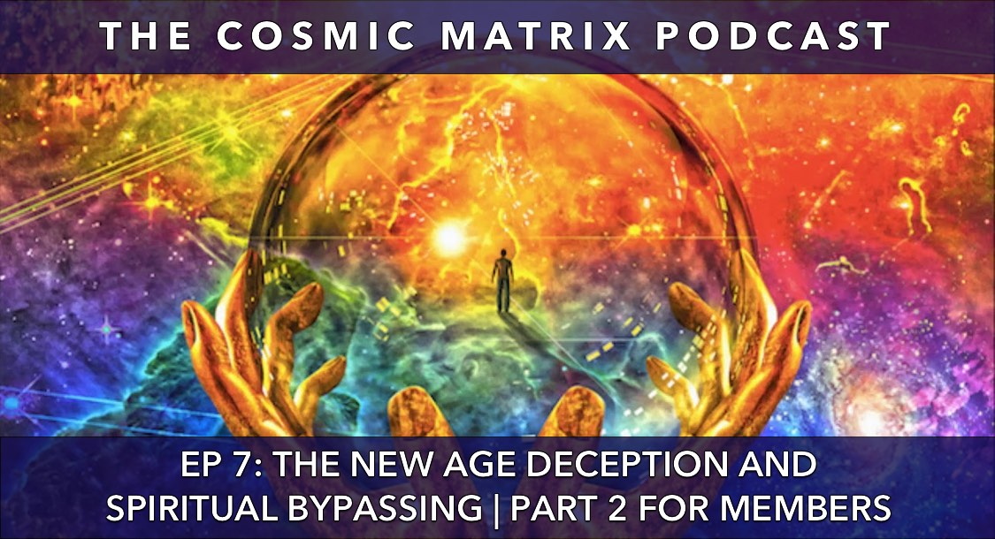 The New Age Deception and Spiritual Bypassing | The Cosmic Matrix Podcast #7 (Part 2 for members)
