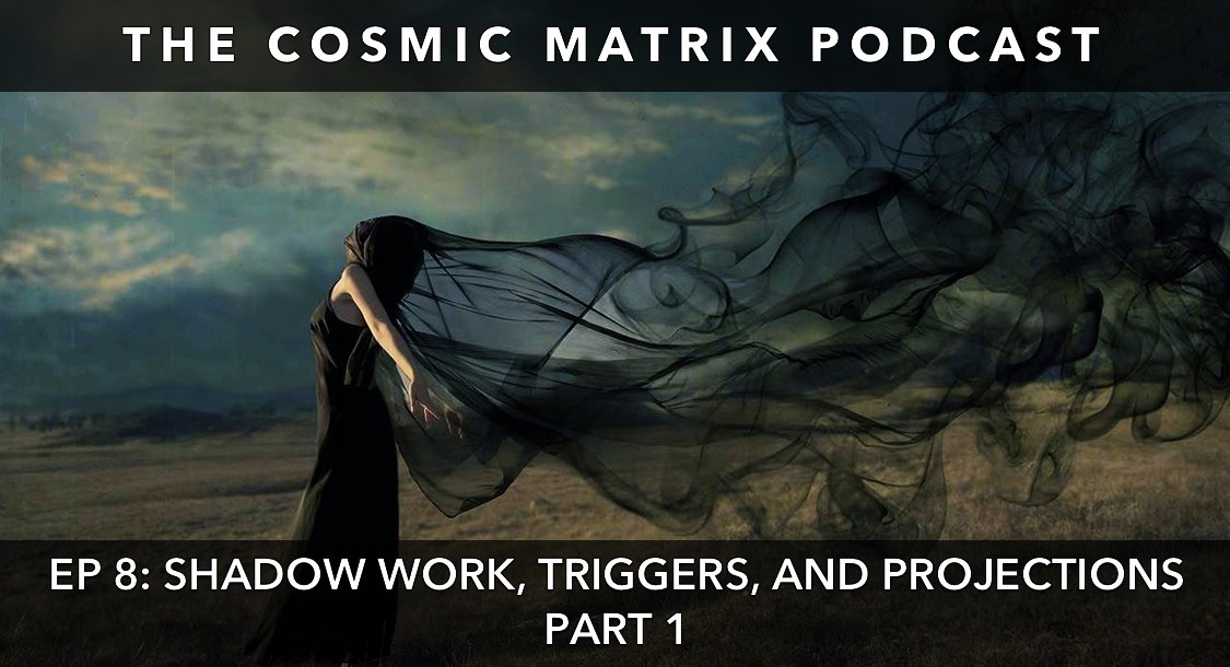 Shadow Work, Triggers, and Projections | The Cosmic Matrix Podcast #8 (Part 1)