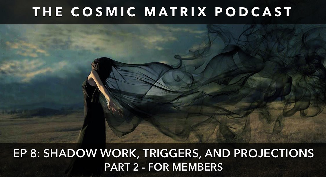 Shadow Work, Triggers, and Projections | The Cosmic Matrix Podcast #8 (Part 2 for members)