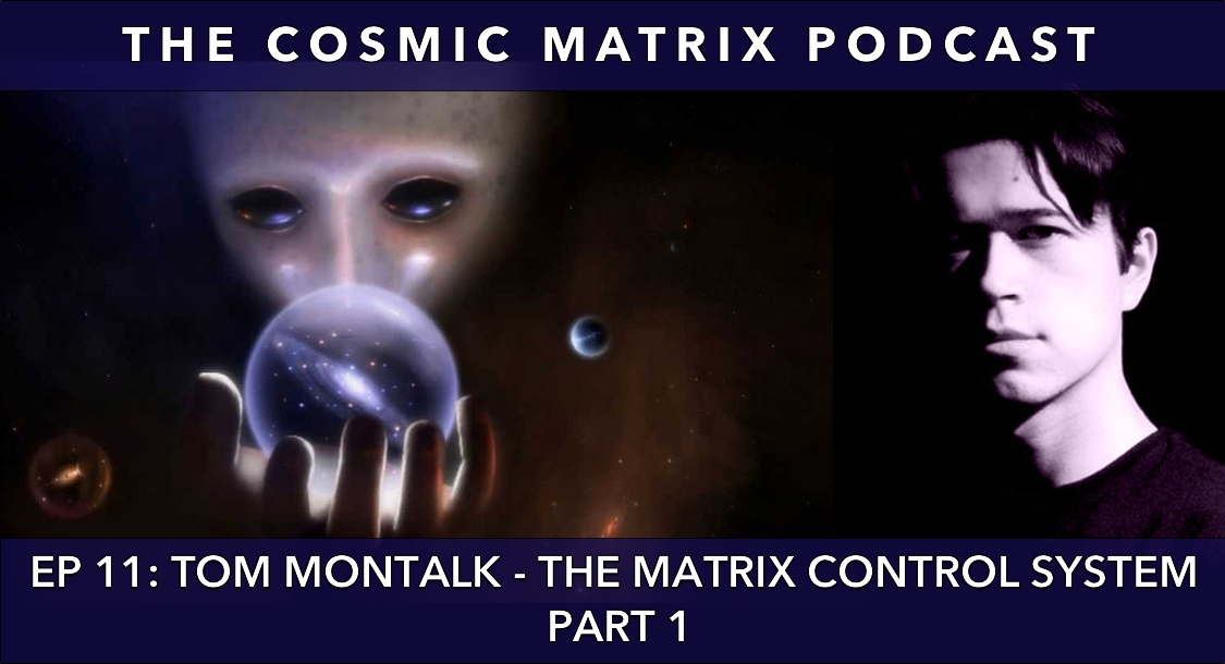 Tom Montalk – The Matrix Control System | The Cosmic Matrix Podcast #11 (Part 1)