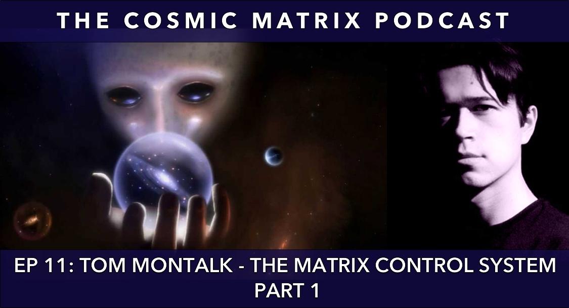 Tom Montalk – The Matrix Control System | The Cosmic Matrix Podcast #11 (Part 1)