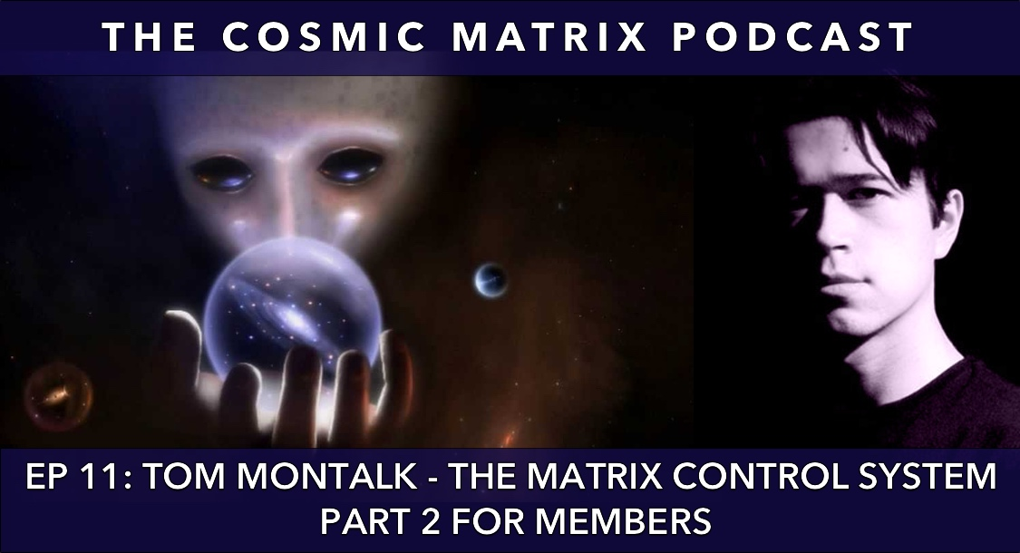 Tom Montalk – The Matrix Control System | The Cosmic Matrix Podcast #11 (Part 2 for members)