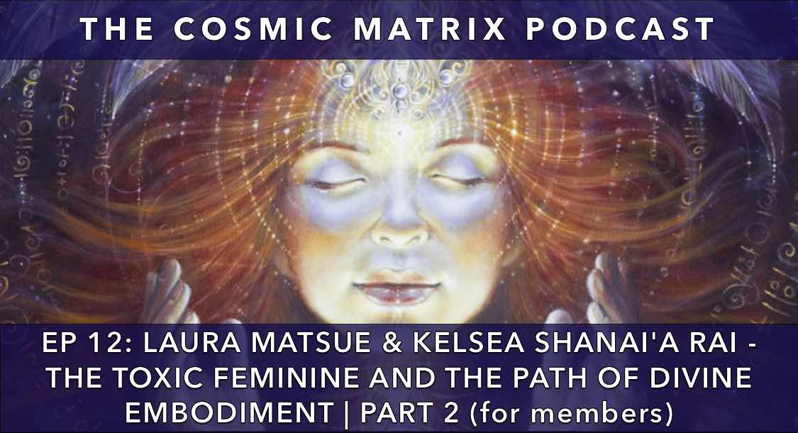The Toxic Feminine and The Path of Divine Embodiment – Laura Matsue & Kelsea Shanai'a Rai | TCM Podcast #12 (Part 2 for members)