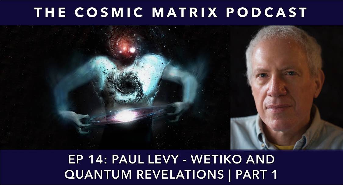 Paul Levy – Wetiko and Quantum Revelations | TCM Podcast #14 (Part 1)