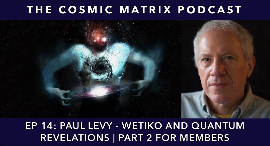 Paul Levy – Wetiko and Quantum Revelations | TCM Podcast #14 (Part 2 for members)