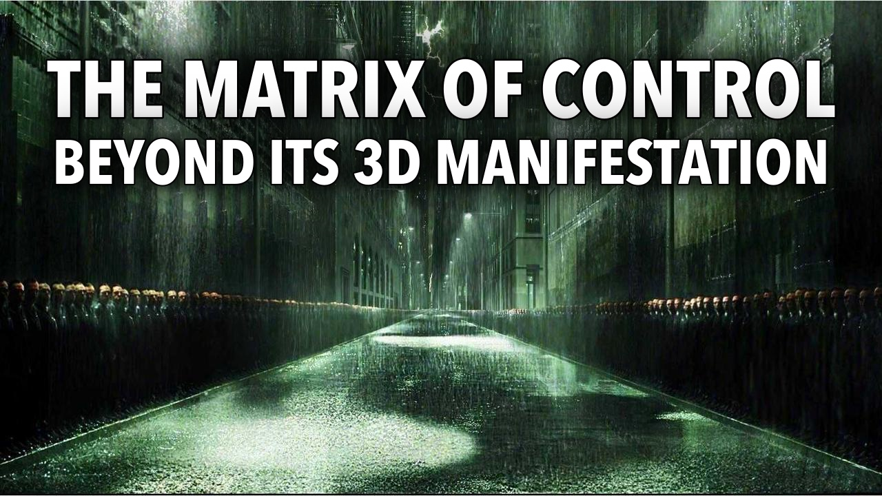 Video: The Matrix of Control Beyond its 3D Manifestation