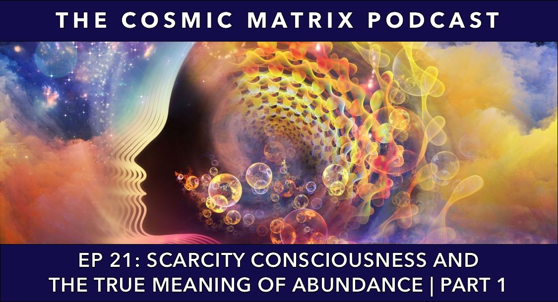 Scarcity Consciousness and the True Meaning of Abundance | TCM #21 (Part 1)