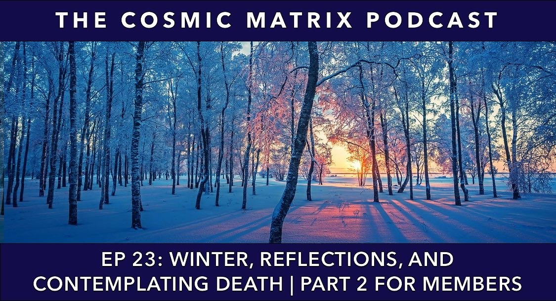 Winter, Reflections, and Contemplating Death | TCM #23 (Part 2 for members)
