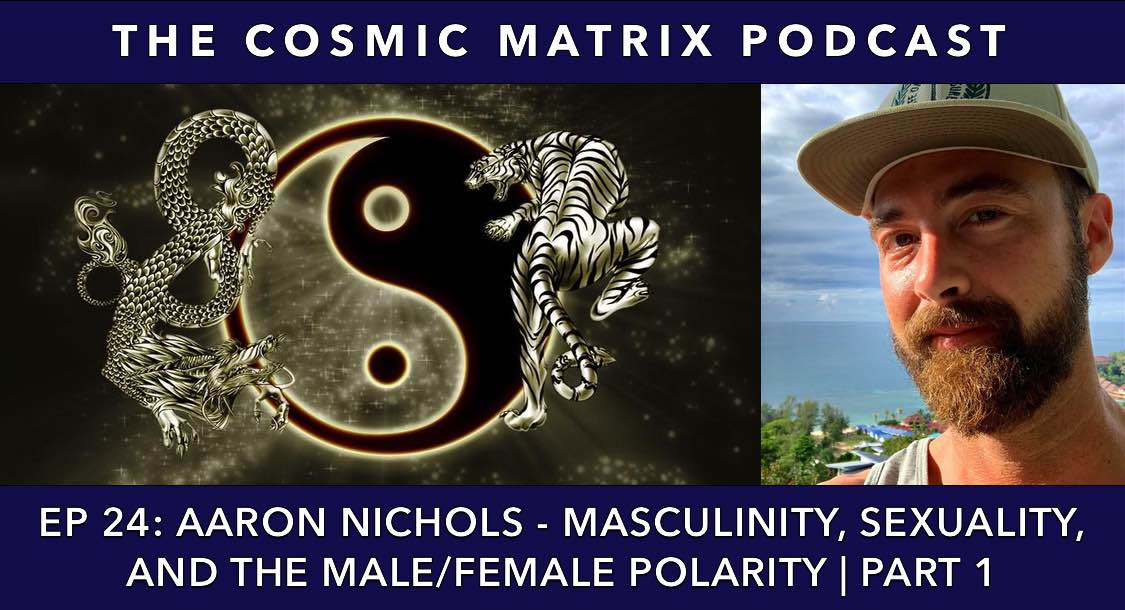 Aaron Nichols – Masculinity, Sexuality, and the Male/Female Polarity | TCM #24 (Part 1)