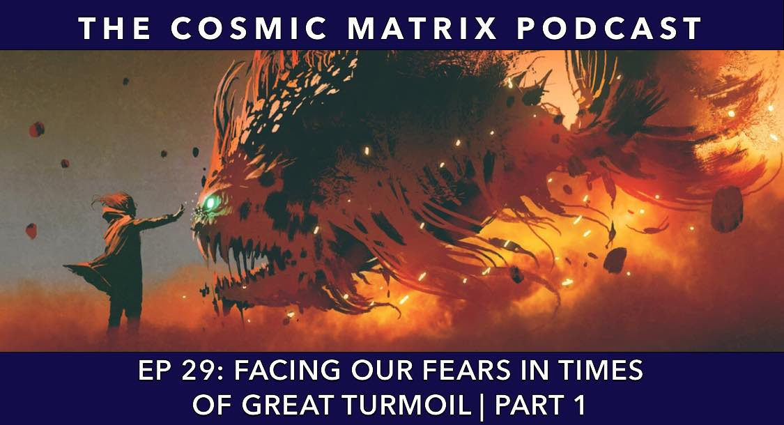 Facing Our Fears in Times of Great Turmoil | TCM# 29 (Part 1)