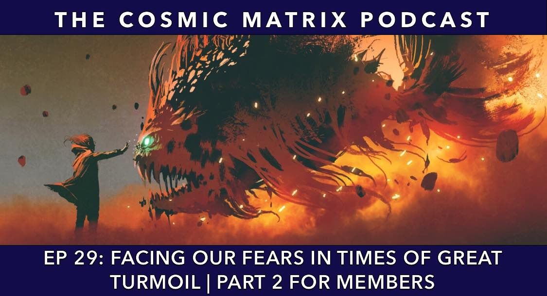 Facing Our Fears in Times of Great Turmoil | TCM# 29 (Part 2 for members)