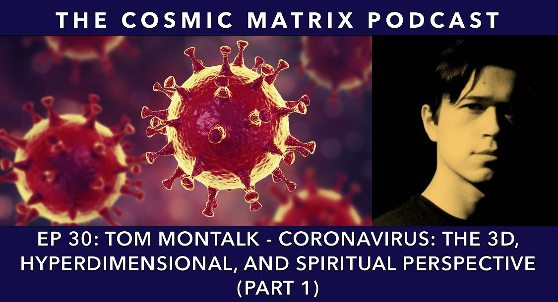 Tom Montalk – Coronavirus: The 3D, Hyperdimensional, and Spiritual Perspective | TCM#30 (Part 1)