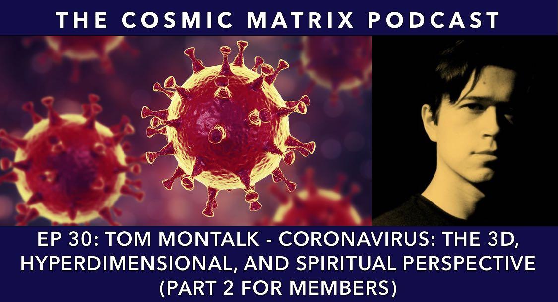 Tom Montalk – Coronavirus: The 3D, Hyperdimensional, and Spiritual Perspective | TCM#30 (Part 2 for members)