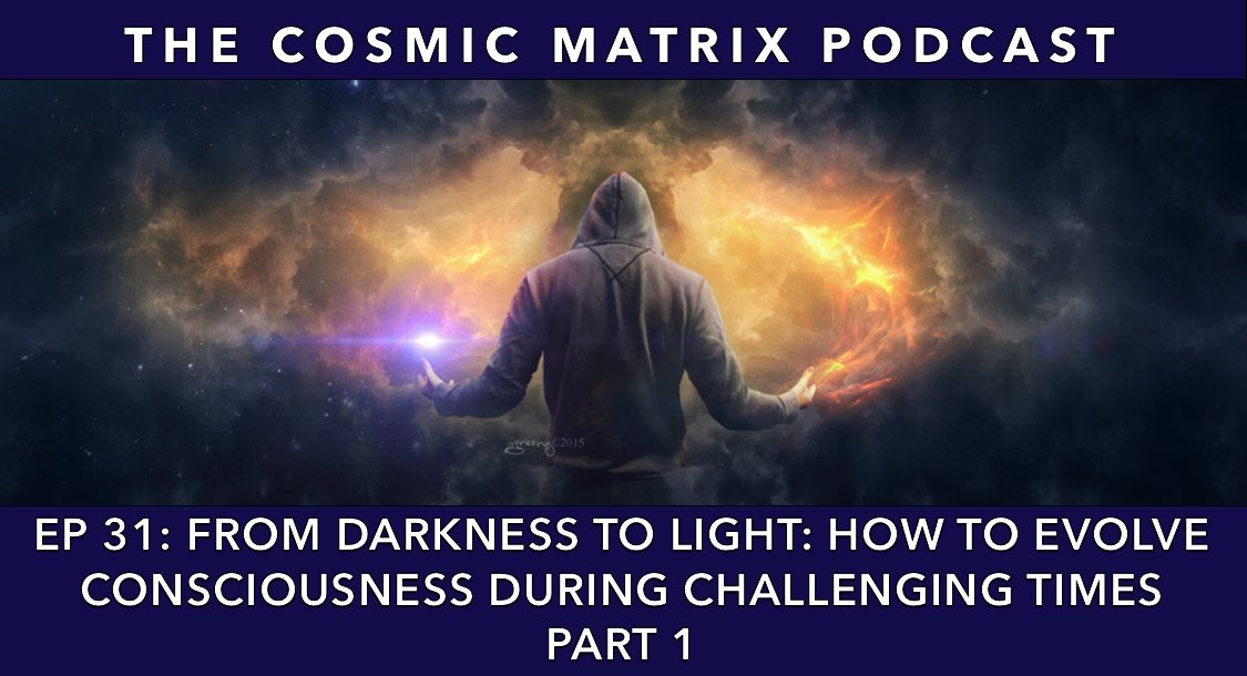 From Darkness to Light: How to Evolve Consciousness during Challenging Times | TCM #31 (Part 1)