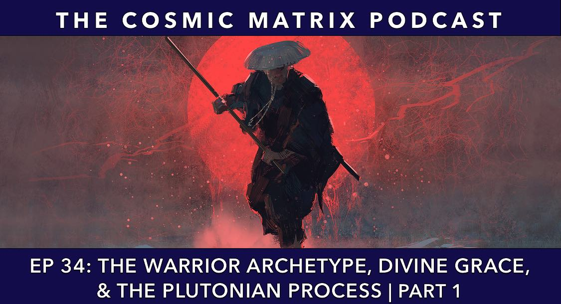 The Warrior Archetype, Divine Grace, and the Plutonian Process | TCM #34 (Part 1)