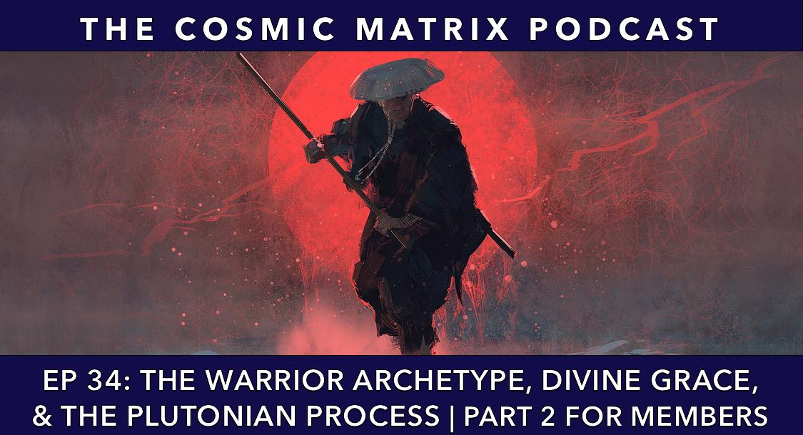The Warrior Archetype, Divine Grace, and the Plutonian Process | TCM #34 (Part 2 for Members)