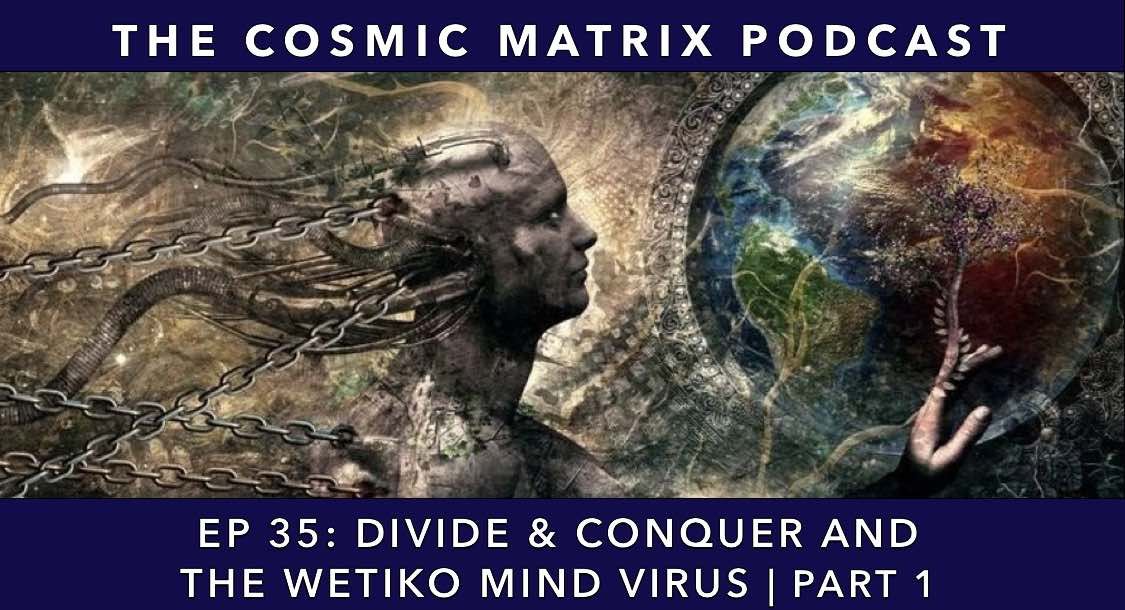 Divide & Conquer and the Wetiko Mind Virus | TCM #35 (Part 1)