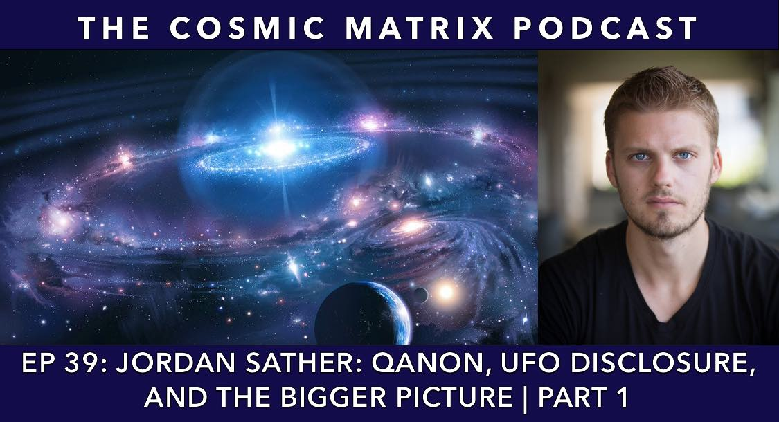 Jordan Sather: Qanon, UFO Disclosure, and the Bigger Picture | TCM #39 (Part 1)