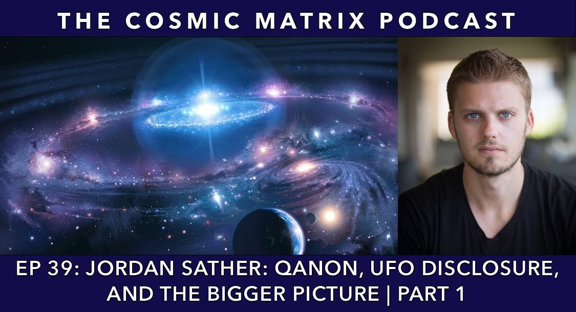 Jordan Sather: Qanon, UFO Disclosure, and the Bigger Picture   TCM #39 (Part 1)