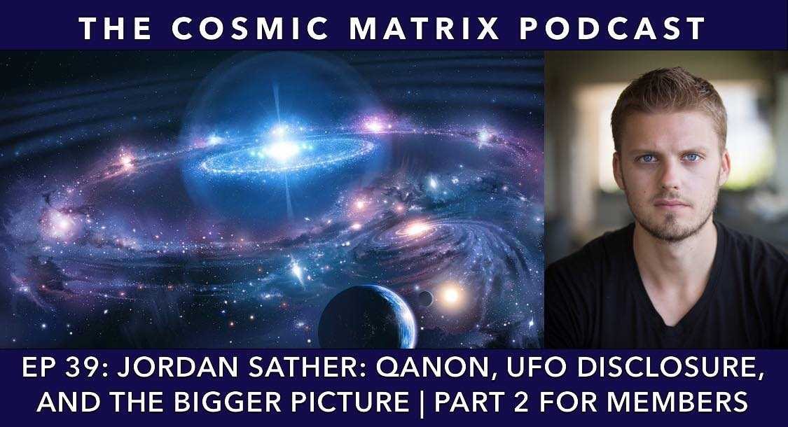 Jordan Sather: Qanon, UFO Disclosure, and the Bigger Picture | TCM #39 (Part 2 for members)