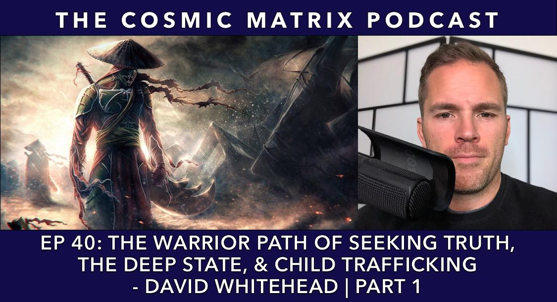 The Warrior Path of Seeking Truth, Deep State, & Child Trafficking – David Whitehead | TCM #40 (Part 1)