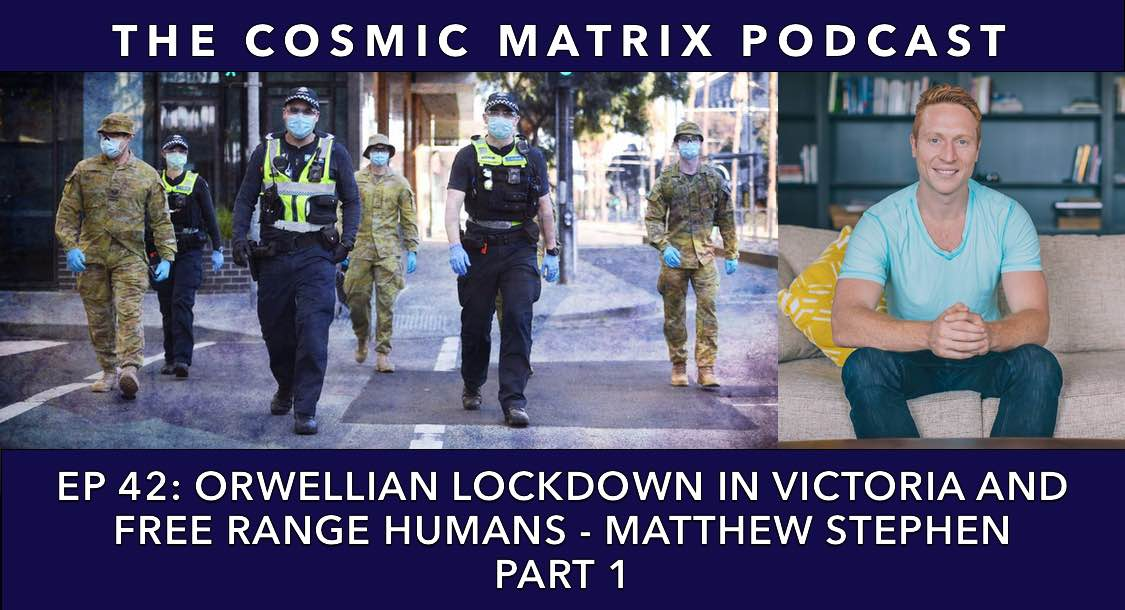 Orwellian Lockdown in Victoria and Free Range Humans – Matthew Stephen   TCM #42 (Part 1)