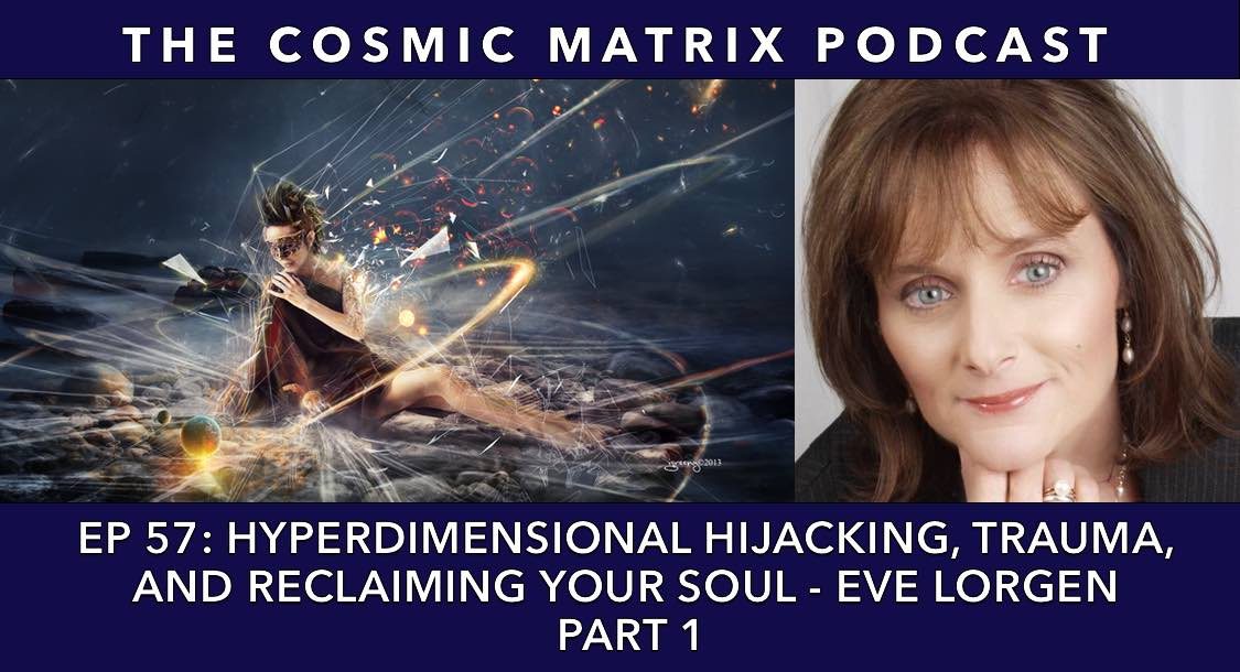 Hyperdimensional Hijacking, Trauma, and Reclaiming Your Soul - Eve Lorgen | TCM #57 (Part 1)