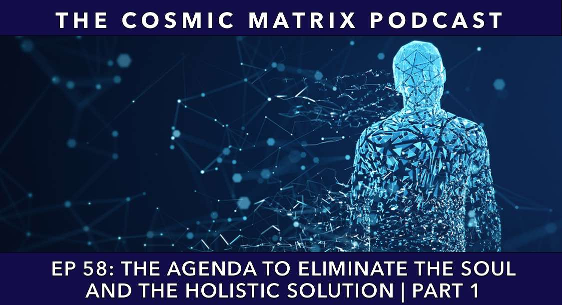 The Agenda to Eliminate the Soul and the Holistic Solution | TCM #58 (Part 1)