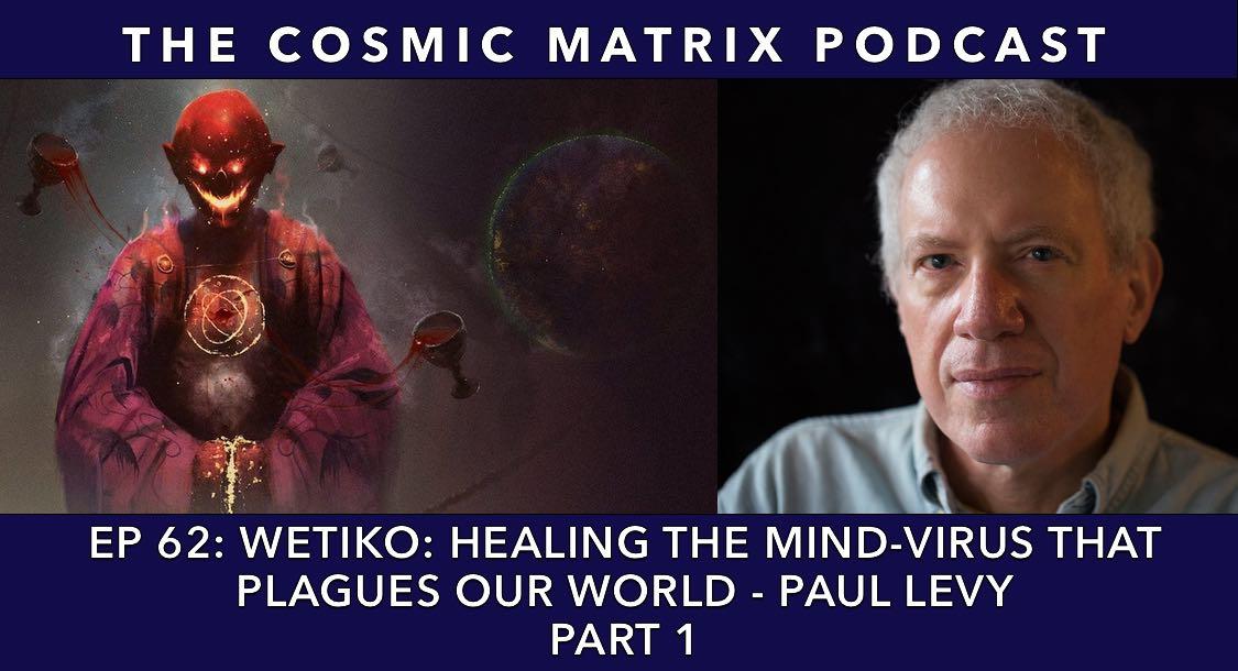 Wetiko: Healing The Mind-Virus That Plagues Our World - Paul Levy | TCM #62 (Part 1)