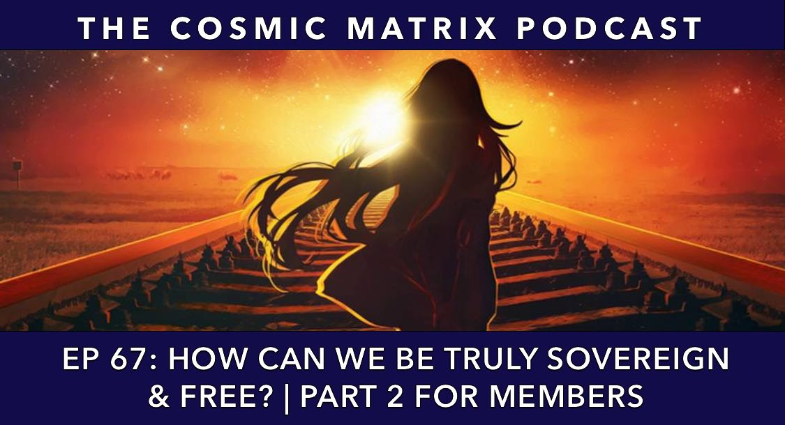 How Can We Be Truly Sovereign And Free? | TCM #67 (Part 2 For Members)