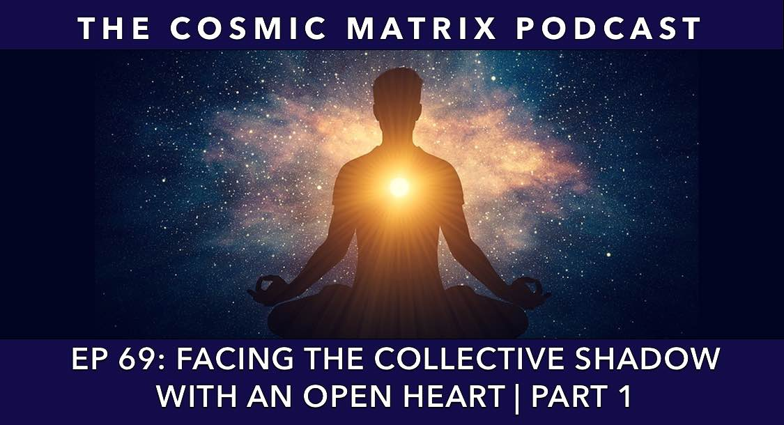 Facing the Collective Shadow with an Open Heart | TCM #69 (Part 1)