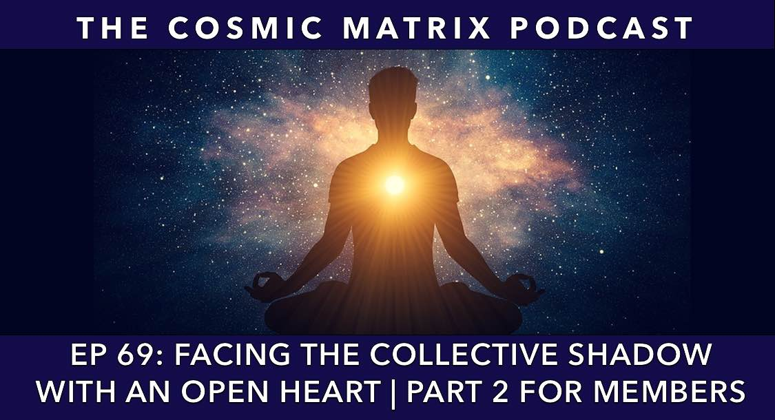 Facing the Collective Shadow with an Open Heart | TCM #69 (Part 2 For Members)